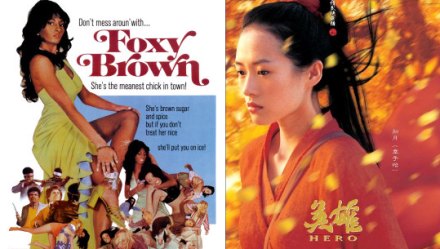 Pam Grier in Foxy Brown, Ziyi Zhang in Hero
