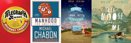 Covers of Telegraph Avenue and Manhoof for Amateurs by Michael Chabon, The Boy who Sawm with Piranhas by David Almond and This Moose belongs to me by Oliver Jeffers