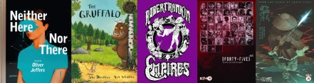 Covers of Neither here not there by Oliver Jeffers, The Gruffalo by Julia Donaldson, Empires by Robert Rankin, 45 and Blue Spear by Andi Ewington