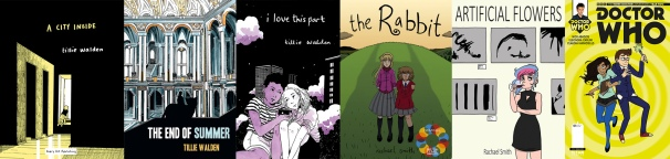 Covers from A City Inside, The End of Summer and I Love this Part by Tillie Walden / The Rabbit, Artificial Flowers and Doctor Who: The Tenth Doctor 2.1 by Rachael Smith